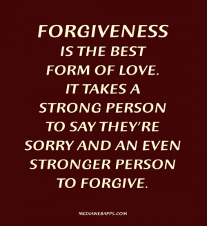 Forgiveness Is The best Form Of Love It Takes A Strong Pesron To Say ...