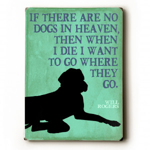"... go where they go."" Will Rogers quote. Dog signs with dog quotes. Dog"