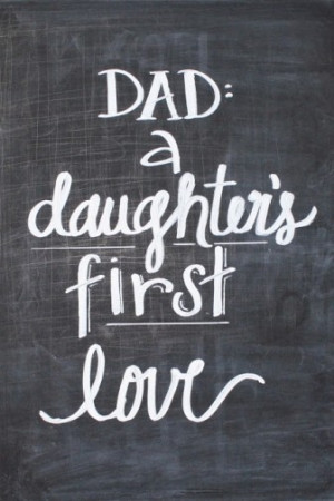 ... my dad is my first REAL love and always will be. Thank you Dad for