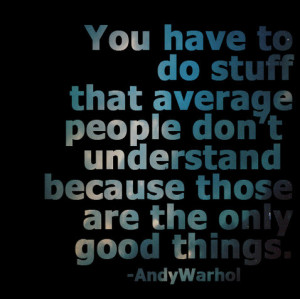 andy, andy warhol, color, good, quote, quotes, so true, things, true ...
