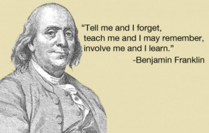 ... and I forget, teach me and I may remember, involve me and I learn