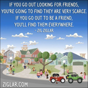 If you go out looking for friends | Ziglar