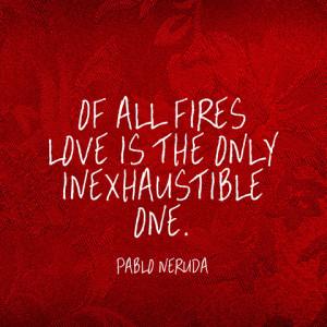 quotes-love-fires-pablo-neruda-480x480.jpg