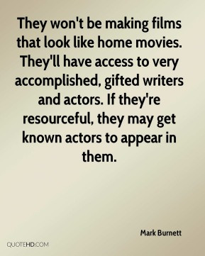 Mark Burnett - They won't be making films that look like home movies ...