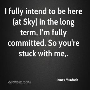 James Murdoch - I fully intend to be here (at Sky) in the long term, I ...