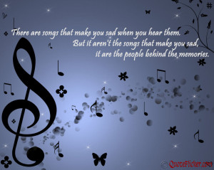 """... Makes You Sad, It Are The People Behind The Memories """" ~ Music Quote"""