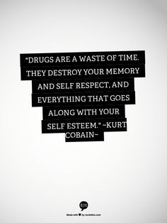 Recovery quote #drugs #sobriety #kurtcobain#selfesteem #self #respect