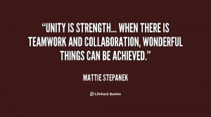 quote-Mattie-Stepanek-unity-is-strength-when-there-is-teamwork-146171 ...