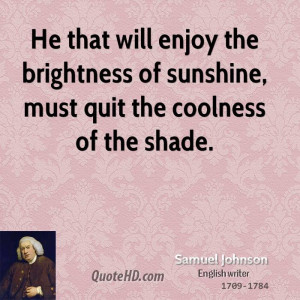 He that will enjoy the brightness of sunshine, must quit the coolness ...