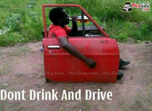Dont Drink and Drive Funny Picture Which is Humorous and This Drunk ...
