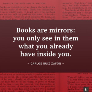 Books are mirrors: you only see in them what you already have inside ...