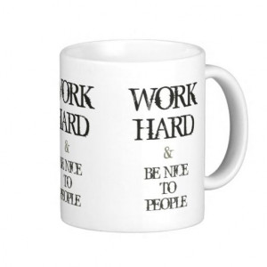SOLD! - Work Hard and Be nice to People motivation quote Mugs