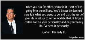 ... on your family life. I've seen it personally. - John F. Kennedy Jr