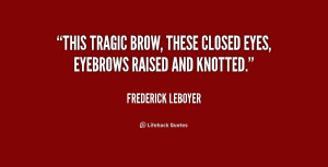 quote-Frederick-Leboyer-this-tragic-brow-these-closed-eyes-eyebrows ...