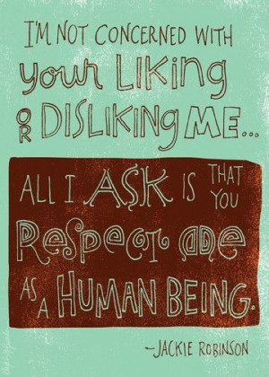 Quotes and Infographics / That's all anyone should do... respect ot...