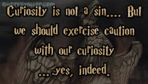 Curiosity Is Not A Sin, But We Should Exercise Caution