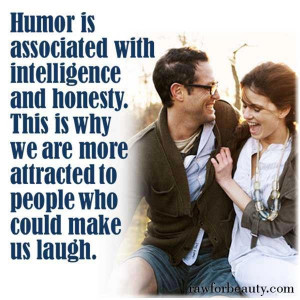 Humor is associated with intelligence and honesty. This is why we are ...