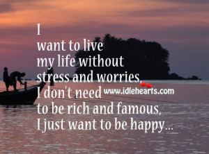 ... don't need to be rich and famous, just want to be happy