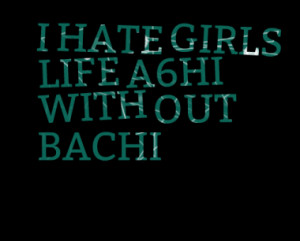 HATE GIRLS LIFE A6HI WITH OUT BACHI