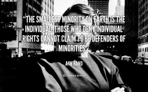 The smallest minority on earth is the individual. Those who deny ...