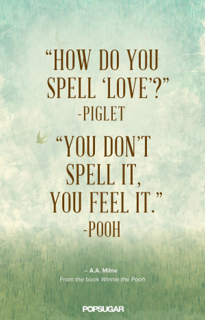 How do you spell love? — Winnie the Pooh