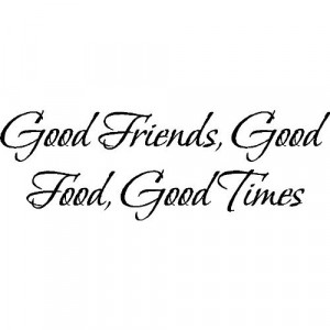 ... , Good times....Wall Quotes Friends Sayings Words Lettering Decals