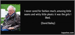 never cared for fashion much, amusing little seams and witty little ...