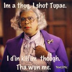 Madea Quotes And Sayings And my favorite madea quote