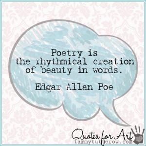 ... Poetry is the rhythmical creation of beauty in words. Edgar Allan Poe