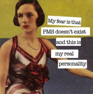 it isn't PMS? Oh crap!