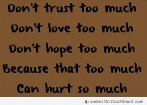 Don't Trust Too Much, Don't Love Too Much, Don't Hope Too Much ...
