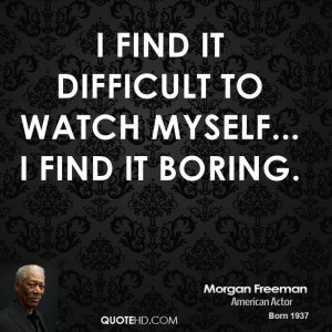 morgan-freeman-morgan-freeman-i-find-it-difficult-to-watch-myself-i ...