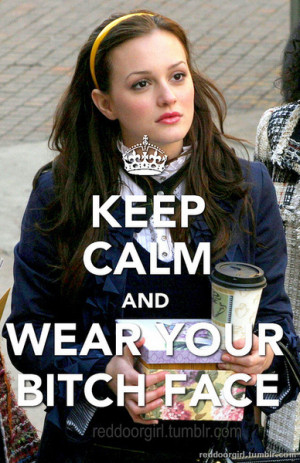 bitch, blair waldorf, gossip girl, keep calm, leighton meester
