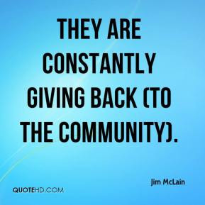Jim McLain - They are constantly giving back (to the community).
