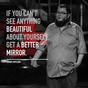 If you can't see anything beautiful about yourself, get a better ...