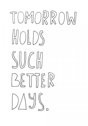 """Tomorrow Holds Such Better Days""""~ Missing You Quote"""