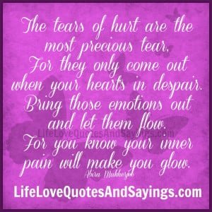 The tears of hurt are the most precious tear,