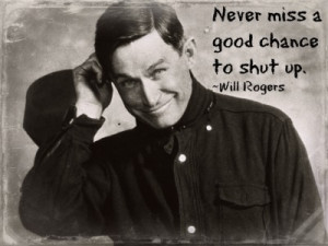 Never miss a good chance to shut tup - will rogers