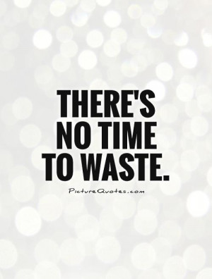 No Time to Waste Quotes