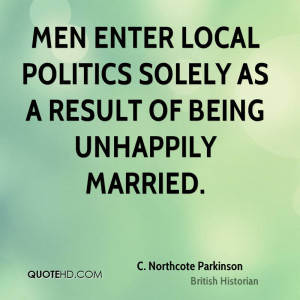Men enter local politics solely as a result of being unhappily married ...
