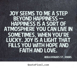 Love quotes - Joy seems to me a step beyond happiness -- happiness..
