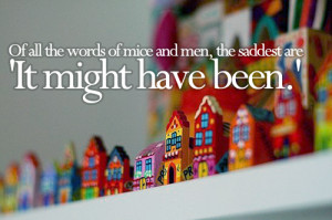 Saddest Words -'It might have been.' – Bad Feeling Quote
