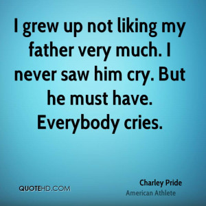 not liking my father very much. I never saw him cry. But he must have ...
