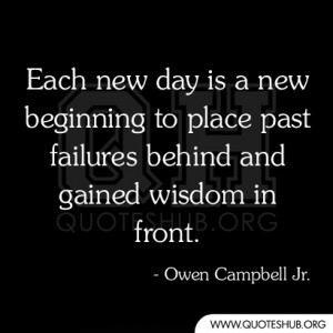 Each new day is a new beginning to place past failures behind and ...