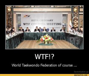 WTF!?World Taekwondo Federation of course ...De motivation, us ...