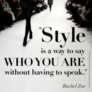 ... to say who you are without having to speak. - Rachel Zoe style quotes