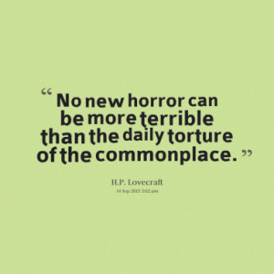 No new horror can be more terrible than the daily torture of the ...