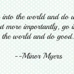 Go Into the World and Do Well, but More Importantly, Go Into the World ...