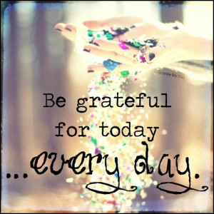 Be Grateful for Today, Every Day