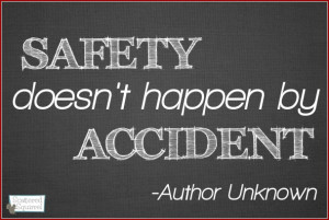 Safety doesn't happen by accident. - Author Unknown